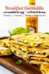 breakfast quesadilla with scrambled egg and refried black bean.